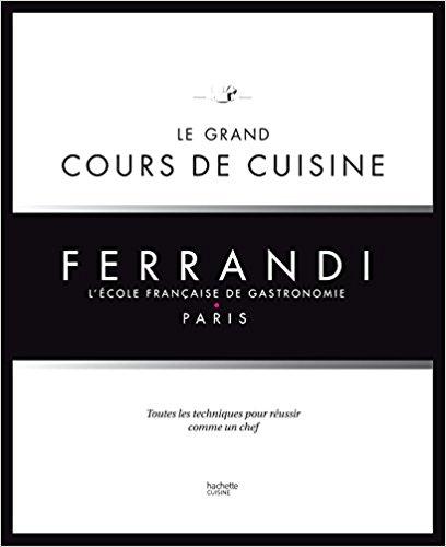 Le grand cours de cuisine FERRANDI : L'école française de gastronomie